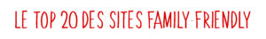 Le top 20 des sites family friendy